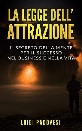 LA LEGGE DELLATTRAZIONE: Il Segreto della Mente per il Successo nel Business e nella Vita (Business Mindset Vol. 2)