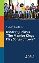 "A Study Guide for Oscar Hijuelos's ""The Mambo Kings Play Songs of Love"" (For Students)"