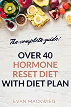 The complete guide: Over 40 hormone reset diet with diet plan