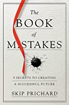 The Book of Mistakes: 9 Secrets to Creating a Successful Future