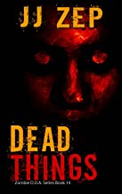Dead Things: A Post Apocalyptic Zombie Thriller (Zombie D.O.A. Book 14)