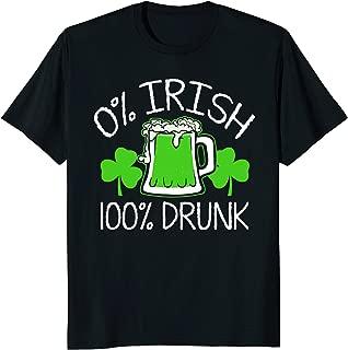 0% Irish 100% Drunk T-Shirt - Funny St. Patricks Day Shirts