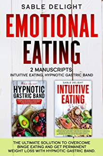 Emotional Eating: The Ultimate Solution to Overcome Binge Eating and Get Permanent Weight Loss with Hypnotic Gastric Band ...