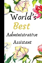 World's Best Administrative Assistant: The Best Appreciation and Thank You College Ruled Lined Floral Book, Diary, Notebook Journal Gift for Admins, ... Job Promotion, Graduation or Retirement