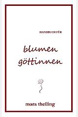 Handbuch für Blumengöttinnen: 70 Inspirationen für dein inneres Wachstum Kindle Ausgabe