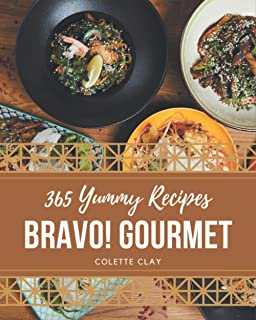 Bravo! 365 Yummy Gourmet Recipes: Home Cooking Made Easy with Yummy Gourmet Cookbook!