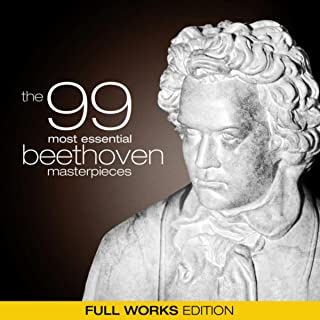 The 99 Most Essential Beethoven Masterpieces (Full Works Edition)