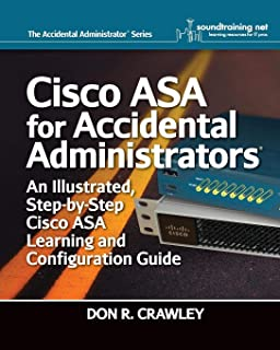 Cisco ASA for Accidental Administrators: An Illustrated Step-by-Step ASA Learning and Configuration Guide
