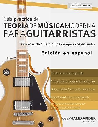 Guía Práctica De Teoría De Música Moderna Para Guitarristas: Con más de 180 minutos de