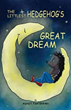 The Littlest Hedgehog's Great Dream: (Diary of a Hedgehog Fluffy), Fairy Tales Book for Childrens, A Children's Book about...