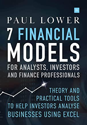 7 Financial Models for Analysts, Investors and Finance Professionals: Theory and practical tools to help investors analyse businesses using Excel (English Edition)
