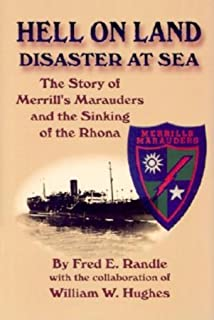 Hell on Land Disaster at Sea: The Story of Merrill's Marauders and the Sinking of the Rhona
