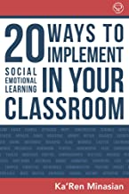 20 Ways To Implement Social Emotional Learning In Your Classroom: Easy-To-Follow Steps to Boost Class Morale & Academic Achievement