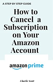 How to Cancel A Subscription on Your Amazon Account: Cancel a Subscription on Your Account in Less than 30 Seconds. A Step...