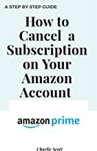How to Cancel A Subscription on Your Amazon Account: Cancel a Subscription on Your Account in Less than 30 Seconds. A Step by Step Guide with Actual Screenshots (Quick Guide Book 12) (English Edition)