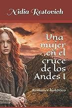 Una mujer en el cruce de los Andes I: Romance histórico (Spanish Edition)