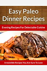 Paleo Dinner Recipes - Evening Recipes For Delectable Cuisine (The Easy Recipe Book 45) (English Edition) Formato Kindle