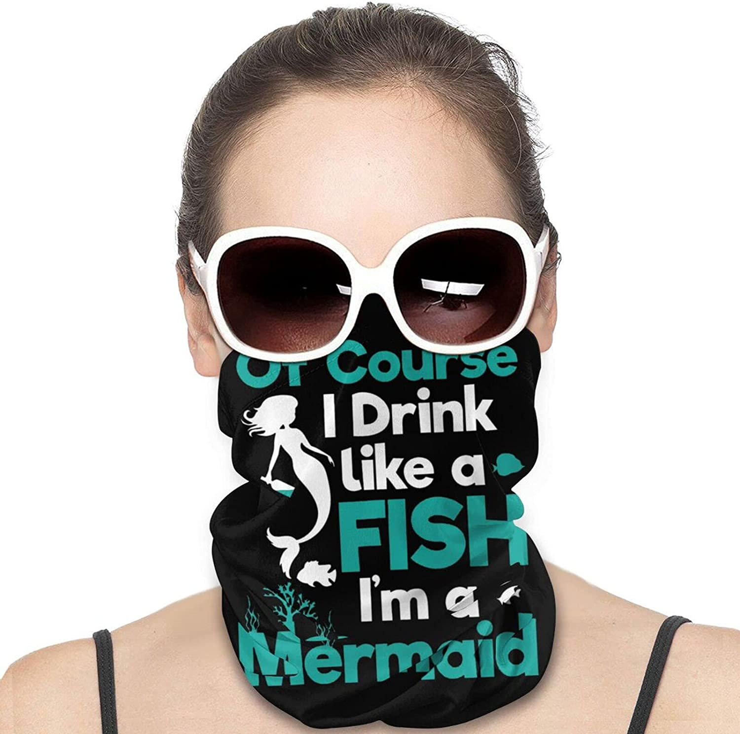 of Course I Drink Like a Fish, I'm a Mermaid Round Neck Gaiter Bandnas Face Cover Uv Protection Prevent bask in Ice Scarf Headbands Perfect for Motorcycle Cycling Running Festival Raves Outdoors