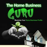 Home Business : Home Based Business : The Home Business Guru - Discover How You Can Maximize Your Home Business Profits