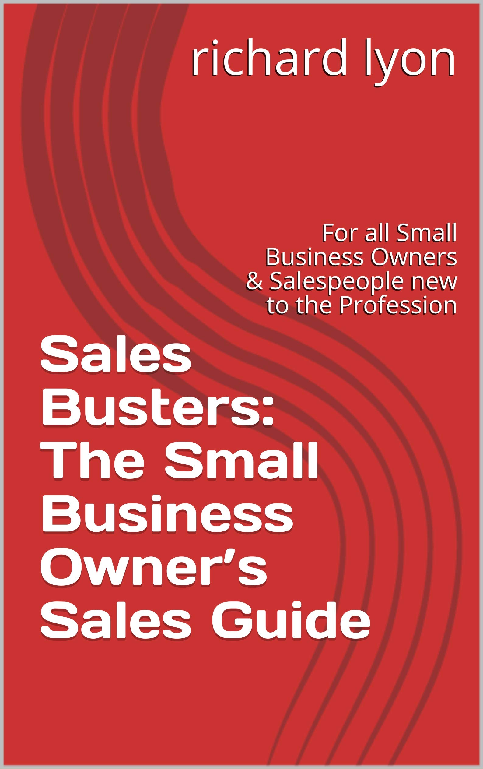 Sales Busters: The Small Business Owner's Sales Guide: For all Small Business Owners & Salespeople new to the Profession