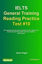 IELTS General Training Reading Practice Test #10. An Example Exam for You to Practise in Your Spare Time.: Created by IELTS Teachers for their students, ... General Training Reading Practice Tests)