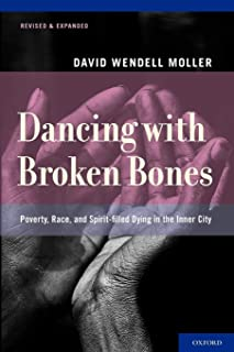 Dancing with Broken Bones: Poverty, Race, and Spirit-filled Dying in the Inner City