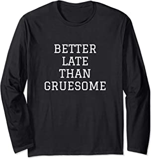 Better late than gruesome 長袖Tシャツ