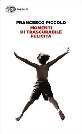 Momenti di trascurabile felicità (LArcipelago Einaudi Vol. 169)