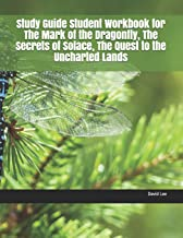 Study Guide Student Workbook for The Mark of the Dragonfly, The Secrets of Solace, The Quest to the Uncharted Lands