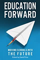 Education Forward: Moving Schools into the Future Kindle Edition