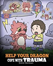 Help Your Dragon Cope with Trauma: A Cute Children Story to Help Kids Understand and Overcome Traumatic Events. (My Dragon Books)