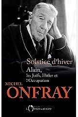Solstice d'hiver. Alain, les Juifs, Hitler et l'Occupation (Hors collection) Format Kindle