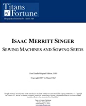 Isaac Merritt Singer: Sewing Machines and Sewing Seeds