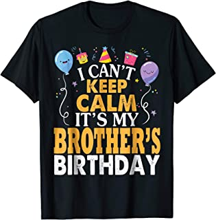 I Can't Keep Calm It's My Brother's Birthday Balloon Shirt