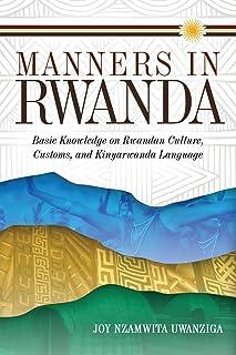 Manners in Rwanda: Basic Knowledge on Rwandan Culture, Customs, and Kinyarwanda Language