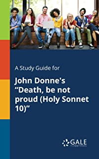 """A Study Guide for John Donne's """"Death Be Not Proud (Holy Sonnet 10)"""" (Poetry for Students)"""