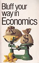 Bluff Your Way in Economics (The Bluffer's Guides)