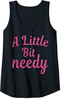 Womens Funny Sarcastic gifts pink A Little Bit needy Tank Top