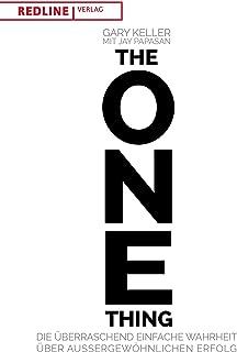 The One Thing: Die überraschend einfache Wahrheit über au�