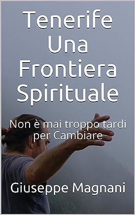 Tenerife Una Frontiera Spirituale: Non è mai troppo tardi per Cambiare (Cronache da Tenerife Vol. 1)