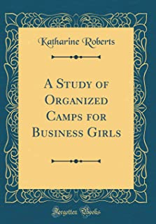 A Study of Organized Camps for Business Girls (Classic Reprint)
