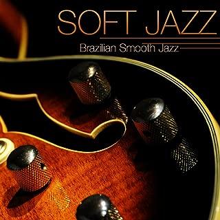Soft Jazz - Instrumental Brazilian Smooth Jazz Guitar Relaxing Soft Bossa Nova Sexy Music