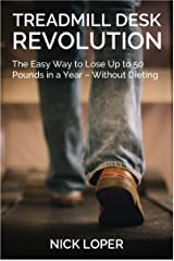 Treadmill Desk Revolution: The Easy Way to Lose Up to 50 Pounds in a Year – Without Dieting Kindle Edition
