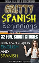 Gritty Spanish Beginnings:  Fun, Short and Entertaining Stories For Beginner - Intermediate Spanish Learners - Awesome Side by Side Reading To Help Master Spanish Verbs And Other Spanish Grammar