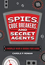 Spies, Code Breakers, and Secret Agents: A World War II Book for Kids