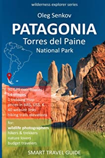 PATAGONIA, Torres del Paine National Park: Smart Travel Guide for Nature Lovers, Hikers, Trekkers, Photographers (Wilderne...