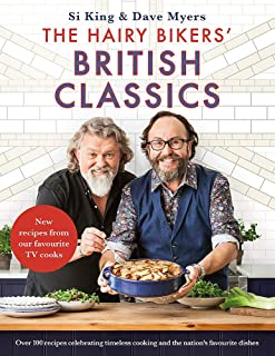 Hairy Bikers: Hairy Bikers' British Classics: Over 100 recipes celebrating timeless cooking and the nation's favourite dishes