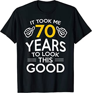70th Birthday Gift, Took Me 70 Years - 70 Year Old T-Shirt