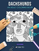 DACHSHUNDS: AN ADULT COLORING BOOK: A Dachshunds Coloring Book For Adults