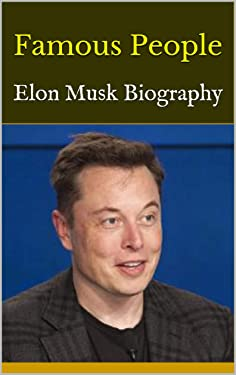 Famous People: Elon Musk Biography